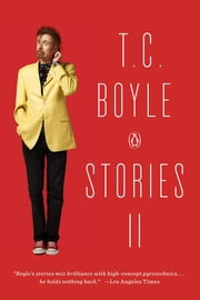 T.C. Boyle Stories II - The Collected Stories of T. Coraghessan Boyle, Volume II ebook by T.C. Boyle