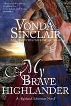 My Brave Highlander ebook by Vonda Sinclair