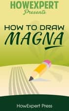How to Draw Manga: Your Step-by-Step Guide to Drawing Manga - Volume 1 ebook by HowExpert