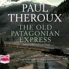 The Old Patagonian Express audiobook by Paul Theroux, Norman Dietz