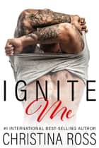 Ignite Me ebook by Christina Ross