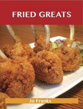 Fried Greats: Delicious Fried Recipes, The Top 100 Fried Recipes ebook by Jo Franks