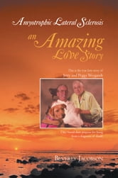 Amyotrophic Lateral Sclerosis ___an Amazing Love Story ebook by Beverly Jacobson