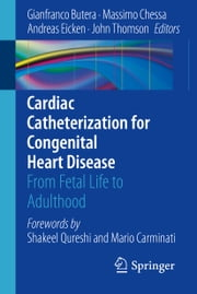 Cardiac Catheterization for Congenital Heart Disease - From Fetal Life to Adulthood ebook by Gianfranco Butera,Andreas Eicken,John Thomson,Massimo Chessa