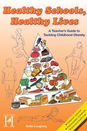Healthy Schools, Healthy Lives - A Teacher's Guide to Tackling Childhood Obesity ebook by Anita Loughrey