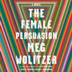 The Female Persuasion - A Novel audiobook by Meg Wolitzer, Rebecca Lowman