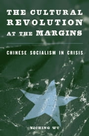 The Cultural Revolution at the Margins ebook by Yiching Wu Wu