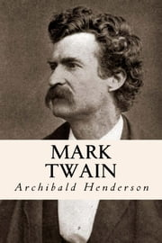 Mark Twain ebook by Archibald Henderson