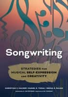 Songwriting - Strategies for Musical Self-Expression and Creativity ebook by Christian V. Hauser, Rekha S. Rajan, Daniel R. Tomal,...