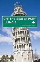 Illinois Off the Beaten Path® - A Guide to Unique Places ebook by Lyndee Henderson