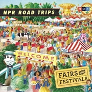 NPR Road Trips: Fairs and Festivals - Stories That Take You Away . . . audiobook by NPR