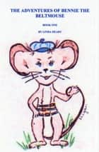 The Adventures of Bennie the BeltMouse Book One ebook by Linda Heady