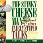 The Stinky Cheese Man - And Other Fairly Stupid Tales audiobook by Jon Scieszka, Lane Smith