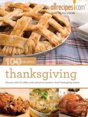 Thanksgiving: 100 Best Recipes from Allrecipes.com ebook by Allrecipes