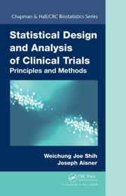 Statistical Design and Analysis of Clinical Trials: Principles and Methods ebook by Shih, Weichung Joe