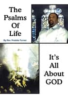Psalms of Life Its All About God ebook by Rev. Freddie Turner