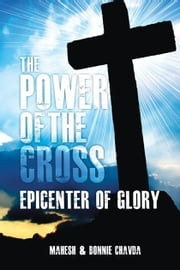 The Power of the Cross - Epicenter of Glory ebook by Mahesh Chavda,Bonnie Chavda