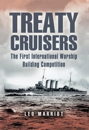 Treaty Cruisers - The First International Warship Building Competition ebook by Leo  Marriot