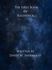 The First Book of Kalendeck ebook by David W. Sherwood