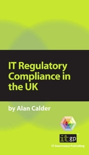 IT Regulatory Compliance in the UK ebook by Alan Calder