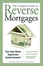 The Complete Guide to Reverse Mortgages ebook by Tyler Kraemer