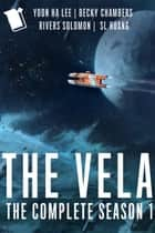 The Vela: A Novel ebook by Yoon Ha Lee, Becky Chambers, Rivers Solomon,...