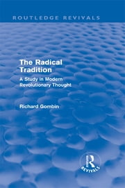 The Radical Tradition (Routledge Revivals) - A Study in Modern Revolutionary Thought ebook by Richard Gombin