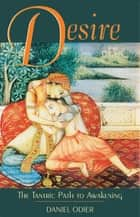 Desire - The Tantric Path to Awakening ebook by Daniel Odier