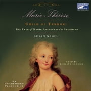 Marie Therese, Child of Terror - The Fate of Marie Antoinette's Daughter audiobook by Susan Nagel