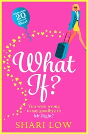 What If? - The perfect laugh-out-loud romantic comedy for 2021 from bestseller Shari Low ebook by Shari Low