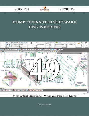 Computer-Aided Software Engineering 49 Success Secrets - 49 Most Asked Questions On Computer-Aided Software Engineering - What You Need To Know ebook by Wayne Lawson