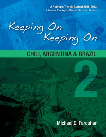 Keeping On Keeping On: 2--Chile, Argentina and Brazil ebook by Michael Farquhar