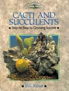 CACTI AND SUCCULENTS - Step-by-Step to Growing Success ebook by Bill Keen