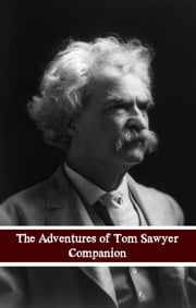 Adventures of Tom Sawyer Companion (Includes Study Guide, Complete Unabridged Book, Historical Context, Biography and Character Index)(Annotated) ebook by BookCaps