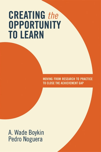 Creating the Opportunity to Learn - Moving from Research to Practice to Close the Achievement Gap eBook by A. Wade Boykin,Pedro Noguera