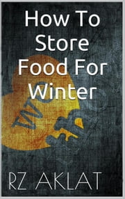 How To Store Food For Winter ebook by RZ Aklat