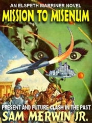 Mission To Misenum - or The Three Faces Of Time ebook by Sam Merwin Jr.