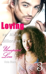 Loving an Alpha Billionaire 3 - Unexpected Love ebook by Viola Black