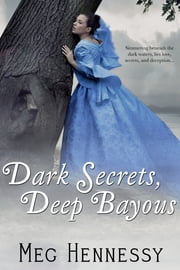 Dark Secrets, Deep Bayous ebook by Meg Hennessy