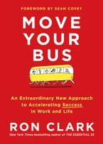 Move Your Bus, An Extraordinary New Approach to Accelerating Success in Work and Life