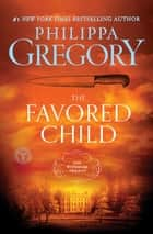 The Favored Child - A Novel ebook by Philippa Gregory