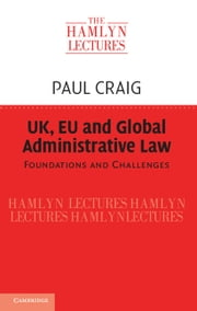 UK, EU and Global Administrative Law - Foundations and Challenges ebook by Paul Craig
