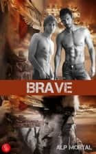 Brave ebook by Alp Mortal