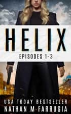 Helix: Limited Edition Boxset (Episodes 1-3) - A Cyberpunk Thriller Boxset ebook by Nathan M Farrugia