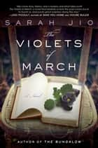 The Violets of March - A Novel ebook by Sarah Jio
