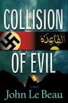 Collision of Evil - A Franz Waldbaer Thriller ebook by John J. Le Beau