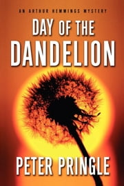Day of the Dandelion - An Arthur Hemmings Mystery ebook by Peter Pringle