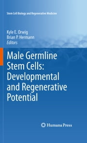 Male Germline Stem Cells: Developmental and Regenerative Potential ebook by Kyle E. Orwig,Brian P. Hermann