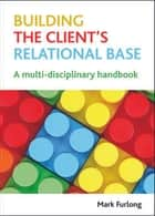 Building the client's relational base ebook by Mark Furlong