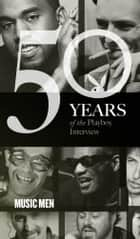 Music Men: The Playboy Interview - 50 Years of the Playboy Interview ebook by Playboy, Berry Gordy, Frank Sinatra,...